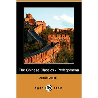 The Chinese Classics  Prolegomena Dodo Press by Legge & James
