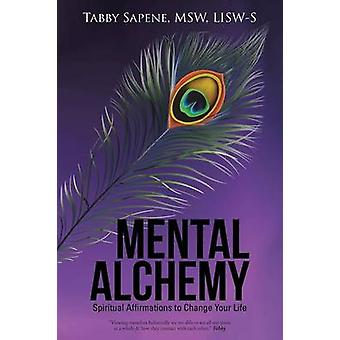 Mental Alchemy Spiritual Affirmations to Change Your Life by Sapene & MSW & LISWS & Tabby
