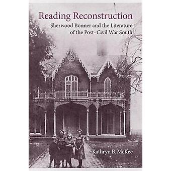 Reading Reconstruction - Sherwood Bonner and the Literature of the Pos