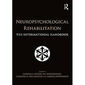 Neuropsychological Rehabilitation - The International Handbook by Barb