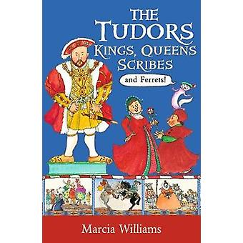 The Tudors - Kings - Queens - Scribes and Ferrets! by Marcia Williams