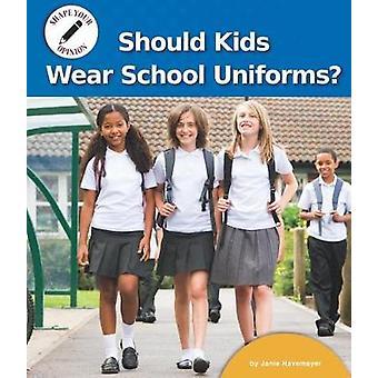 Should Kids Wear School Uniforms? by Janie Havemeyer - 9781599539294