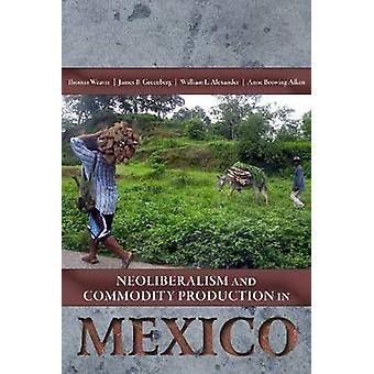Neoliberalism & Commodity Production in Mexico by Thomas Weaver - Jam