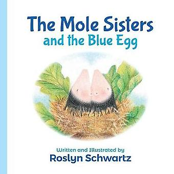 The Mole Sisters and the Blue Egg by Roslyn Schwartz - 9781773212197