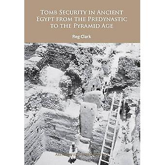 Tomb Security in Ancient Egypt from the Predynastic to the Pyramid Ag