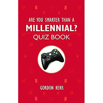 Are You Smarter Than a Millennial? - Quiz Book by Gordon Kerr - 978178