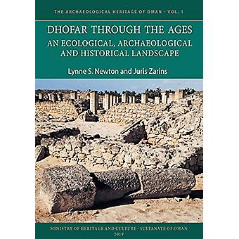 Dhofar Through the Ages - An Ecological - Archaeological and Historica
