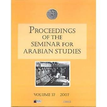 Proceedings of the Seminar for Arabian Studies Volume 37 2007 by Lloy