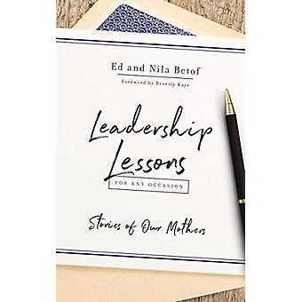Leadership Lessons for Any Occasion - Stories of Our Mothers by Ed Bet