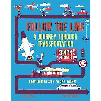 Follow the Link A Journey Through Transportation  From Spider Silk to Spy Rocket by Tom Jackson & Illustrated by Nick Shepherd