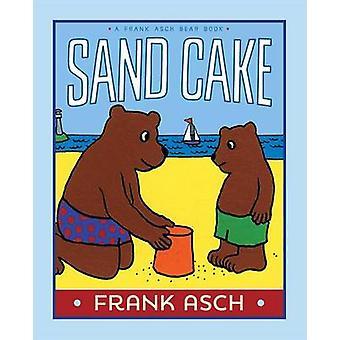 Sand Cake by Frank Asch - Frank Asch - 9781442466685 Book