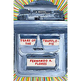 Tears of the Trufflepig by Fernando A. Flores - 9780374538330 Book