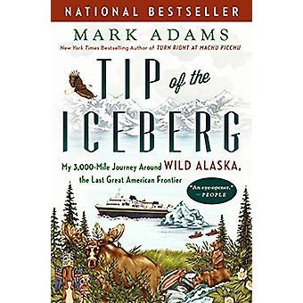 Tip Of The Iceberg - My 3 -000-Mile Journey Around Wild Alaska - the L
