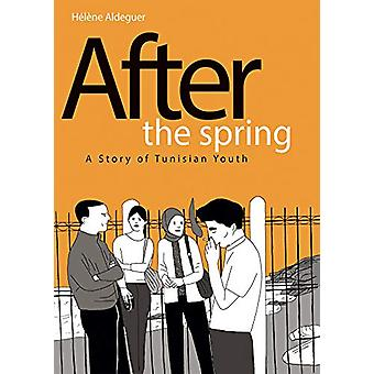 After the Spring - A Story of Tunisian Youth by Helene Aldeguer - 9781