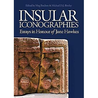 Insular Iconographies - Essays in Honour of Jane Hawkes by Meg Boulto