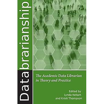 Databrarianship by Edited by Lynda Kellam & Edited by Kristi Thompson
