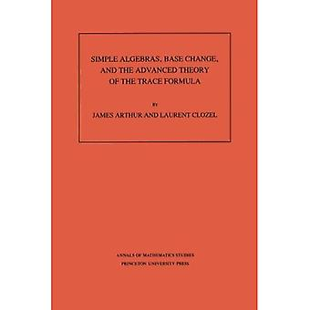 Eenvoudige Algebra's, Base Change en de Advanced Theory of the Trace Formula. (AM-120) (Annalen van de wiskundestudies)