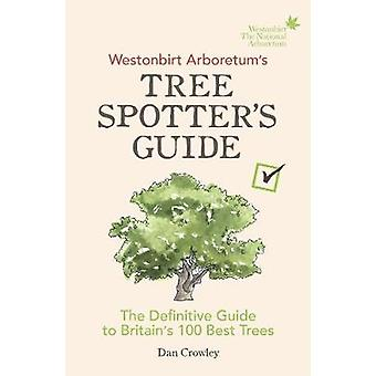 Westonbirt Arboretums Tree Spotters Guide The Definitive Guide to Britains 100 Best Trees