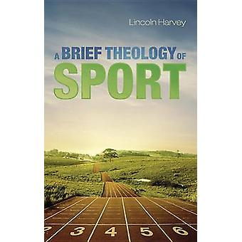 A Brief Theology of Sport by Lincoln Harvey - 9781625646170 Book