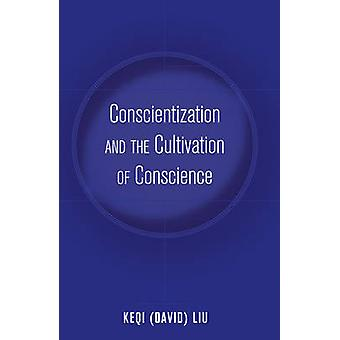 Conscientization and the Cultivation of Conscience 3 Education and Struggle Narrative Dialogue and the Political Production of Meaning