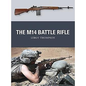 Das M14 Battle Rifle von Leroy Thompson & illustriert von Johnny Shumate & illustriert von Alan Gilliland