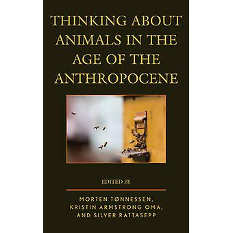 Thinking about Animals in the Age of the Anthropocene by Tnnessen & Morten
