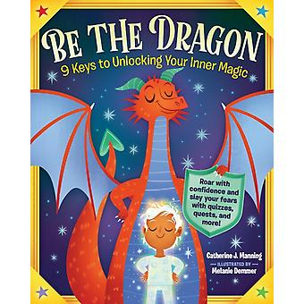 Be the Dragon by Catherine J. Manning