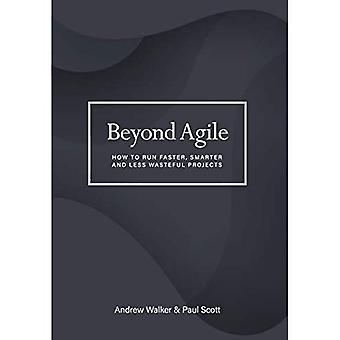 Beyond Agile: How To Run Faster, Smarter and Less Wasteful Projects