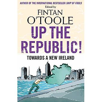 Up the Republic! - Towards a New Ireland (Main) by Conor Pope - Fintan