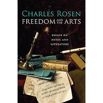 Freedom and the Arts - Essays on Music and Literature by Charles Rosen