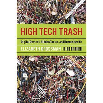 High Tech Trash - Digital Devices - Hidden Toxics - and Human Health (