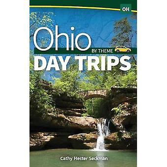 Ohio Day Trips by Theme by Cathy Hester Seckman - 9781591937791 Book