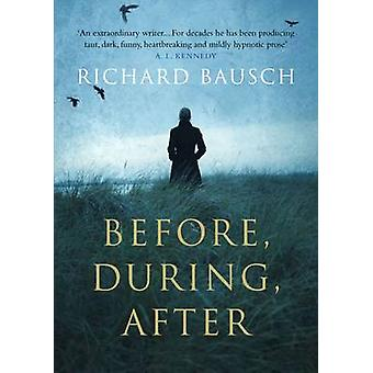 Before - During - After (Main) by Richard Bausch - 9781782393955 Book