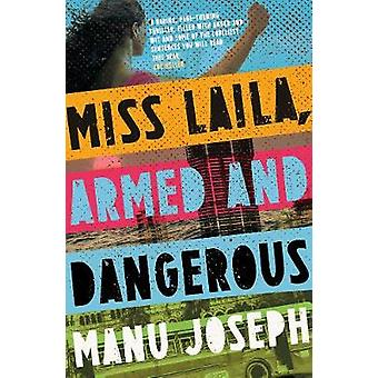 Miss Laila - Armed and Dangerous by Manu Joseph - 9781912408108 Book