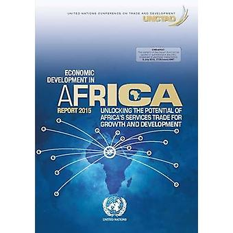 Economic Development in Africa Report 2015 - Unlocking the Potential o