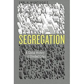 Segregering: En Global historie delt byer (historiske studier av Urban Amerika)