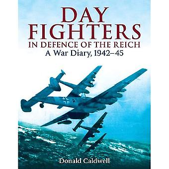 Day Fighters in Defence of the Reich: A War Diary, 1942-45