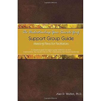 The Understanding Your Suicide Grief Support Group Guide: Meeting Plans for Facilitators