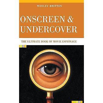 Skjermen og Undercover Ultimate boken av filmen spionasje av Britton & Wesley