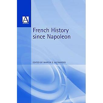 French History Since Napoleon by Alexander & Martin S. & Professor