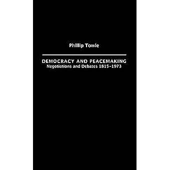 Democracy and Peace Making Negotiations and Debates 18151973 by Towle & Philip