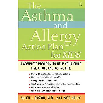 The Asthma and Allergy Action Plan for Kids A Complete Program to Help Your Child Live a Full and Active Life by Dozor & Allen