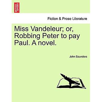 Miss Vandeleur or Robbing Peter to pay Paul. A novel. by Saunders & John