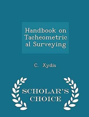 Handbook on Tacheometrical Surveying  Scholars Choice Edition by Xydis & C.