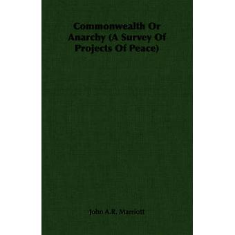 Commonwealth or Anarchy a Survey of Projects of Peace by Marriott & John A. R.