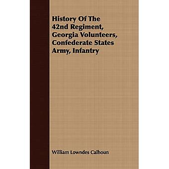 History Of The 42nd Regiment Georgia Volunteers Confederate States Army Infantry by Calhoun & William Lowndes