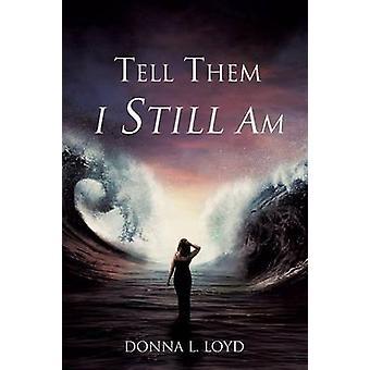 Vertel hen die ik nog steeds door Loyd & Donna L. ben