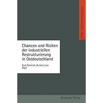 Chancen Und Risiken Der Industriellen Restrukturierung en Ostdeutschland por Schmidt y Rudi