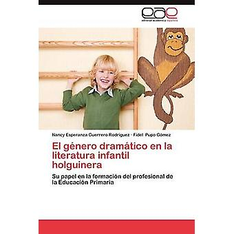El Genero Dramatico En La Literatura Infantil Holguinera di Guerrero Rodr Guez & Nancy Esperanza