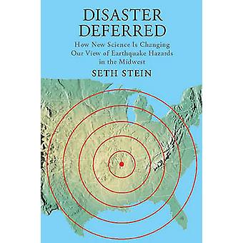 Disaster Deferred - A New View of Earthquake Hazards in the New Madrid
